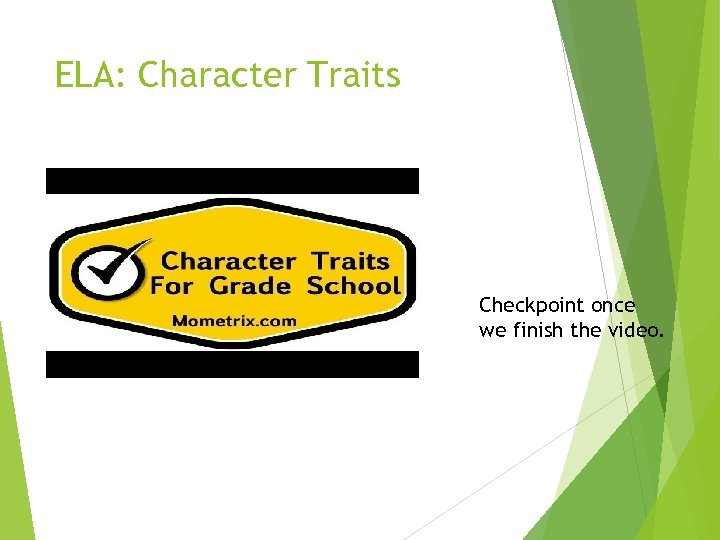 ELA: Character Traits Checkpoint once we finish the video.