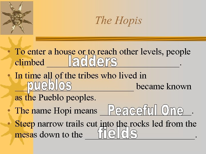 The Hopis • To enter a house or to reach other levels, people climbed