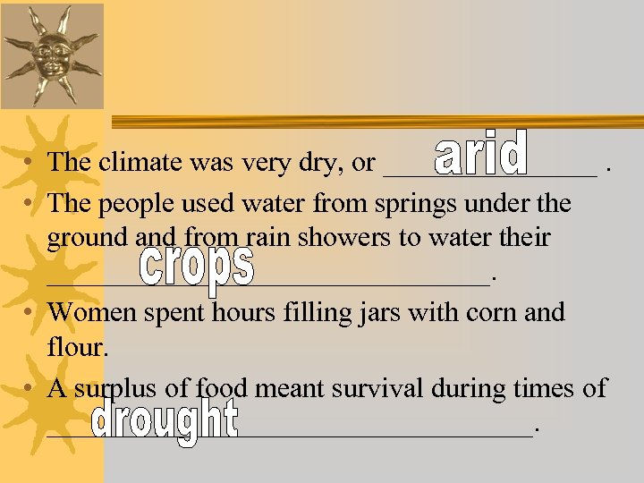 • The climate was very dry, or ________. • The people used water