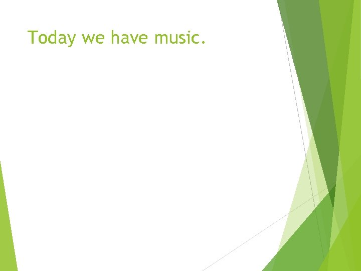 Today we have music.