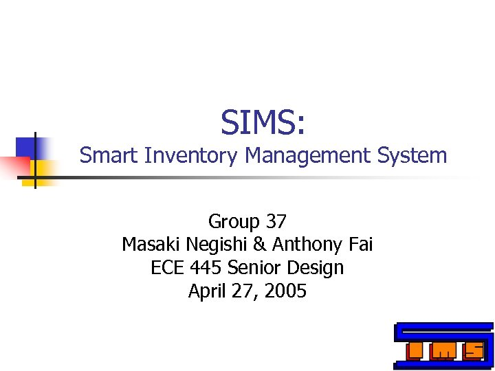 SIMS: Smart Inventory Management System Group 37 Masaki Negishi & Anthony Fai ECE 445