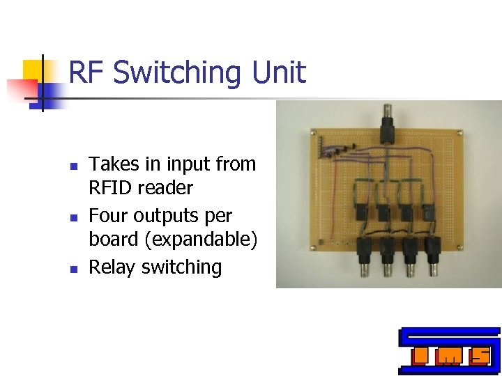 RF Switching Unit n n n Takes in input from RFID reader Four outputs