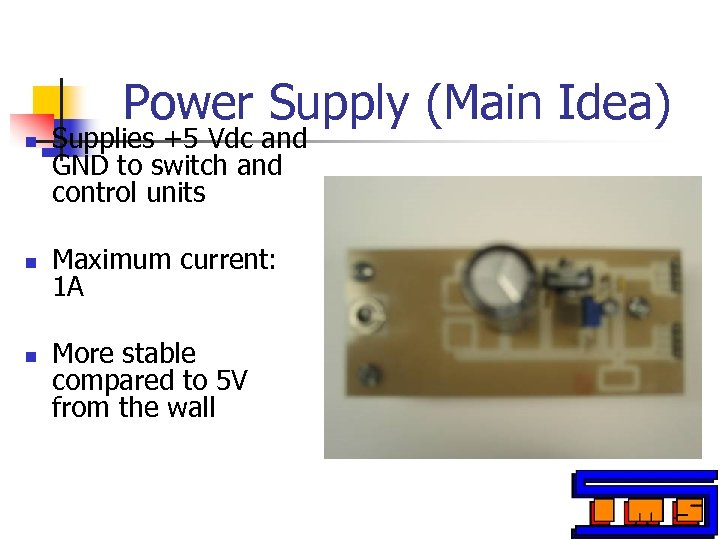 Power Supply (Main Idea) n n n Supplies +5 Vdc and GND to switch