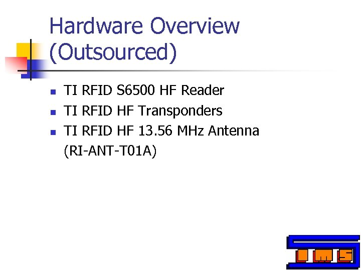 Hardware Overview (Outsourced) n n n TI RFID S 6500 HF Reader TI RFID