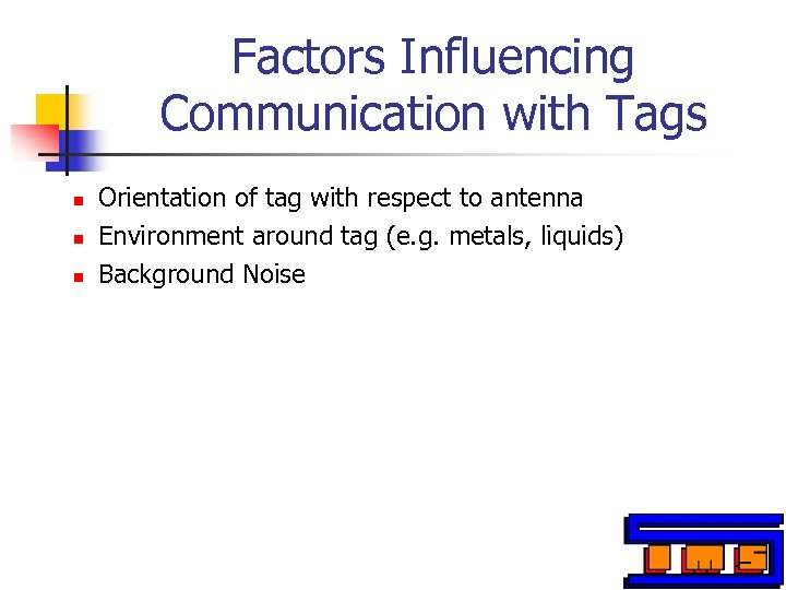 Factors Influencing Communication with Tags n n n Orientation of tag with respect to