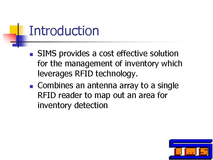 Introduction n n SIMS provides a cost effective solution for the management of inventory