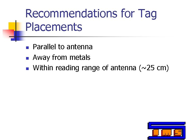 Recommendations for Tag Placements n n n Parallel to antenna Away from metals Within