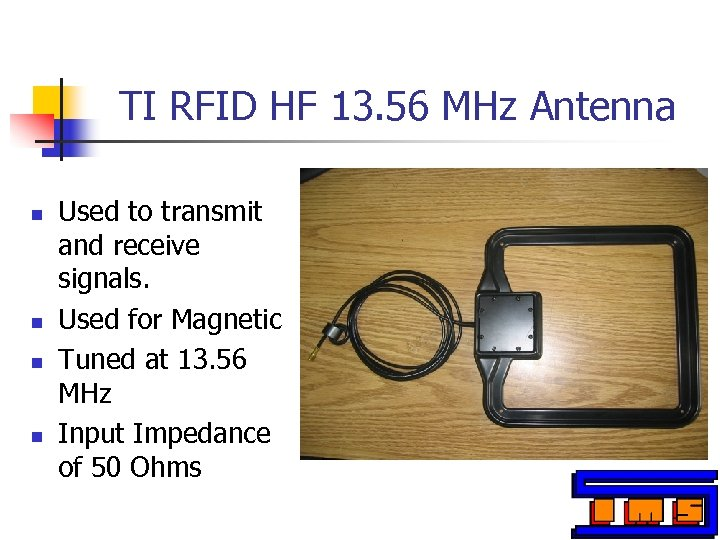 TI RFID HF 13. 56 MHz Antenna n n Used to transmit and receive