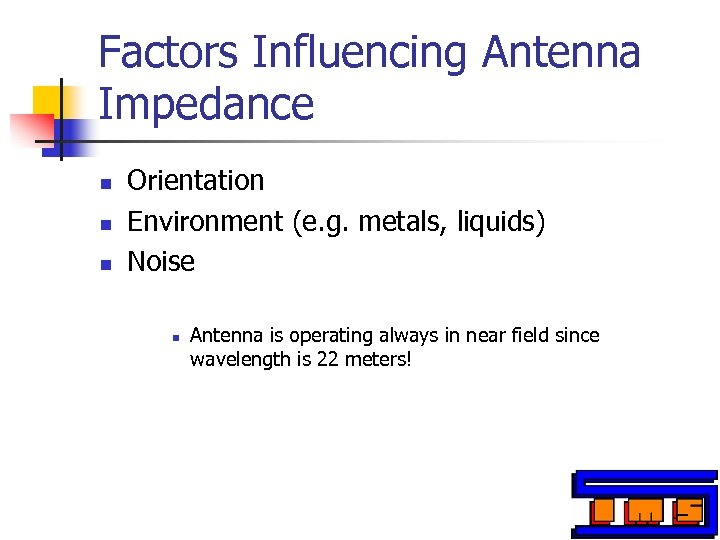 Factors Influencing Antenna Impedance n n n Orientation Environment (e. g. metals, liquids) Noise