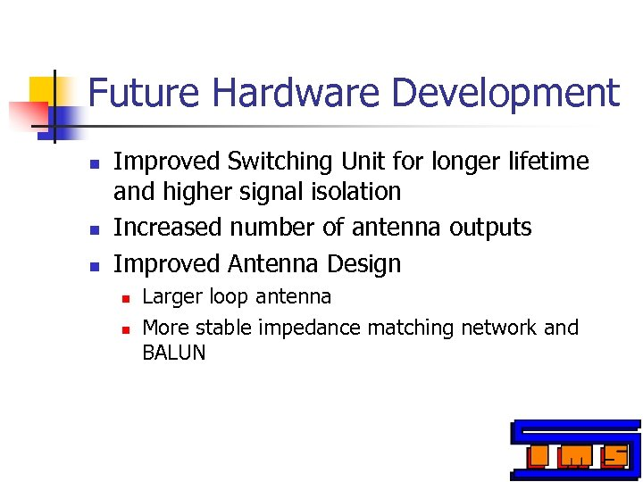 Future Hardware Development n n n Improved Switching Unit for longer lifetime and higher