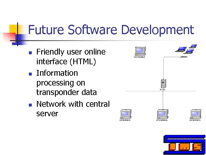 Future Software Development n n n Friendly user online interface (HTML) Information processing on