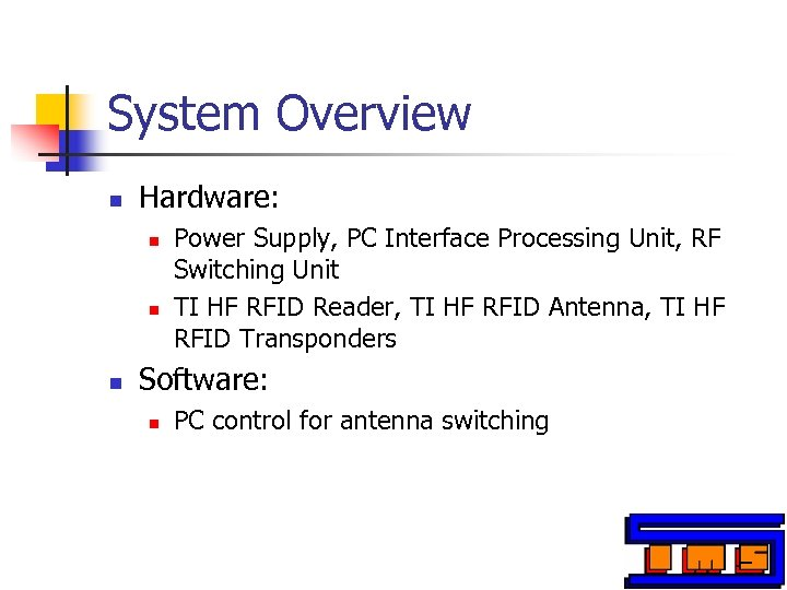 System Overview n Hardware: n n n Power Supply, PC Interface Processing Unit, RF
