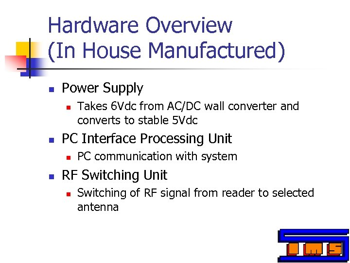 Hardware Overview (In House Manufactured) n Power Supply n n PC Interface Processing Unit
