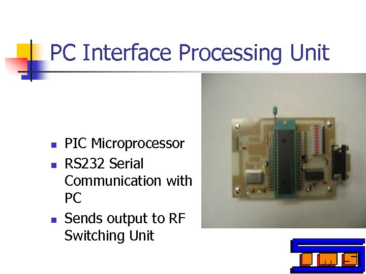 PC Interface Processing Unit n n n PIC Microprocessor RS 232 Serial Communication with