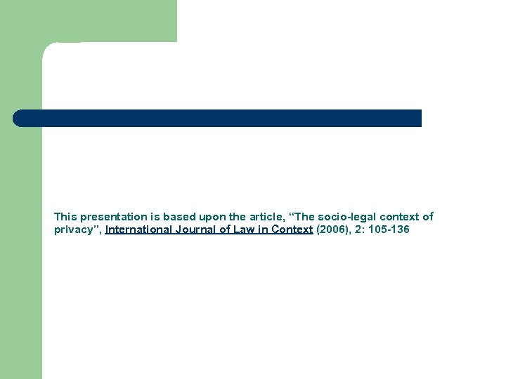 "This presentation is based upon the article, ""The socio-legal context of privacy"", International Journal"