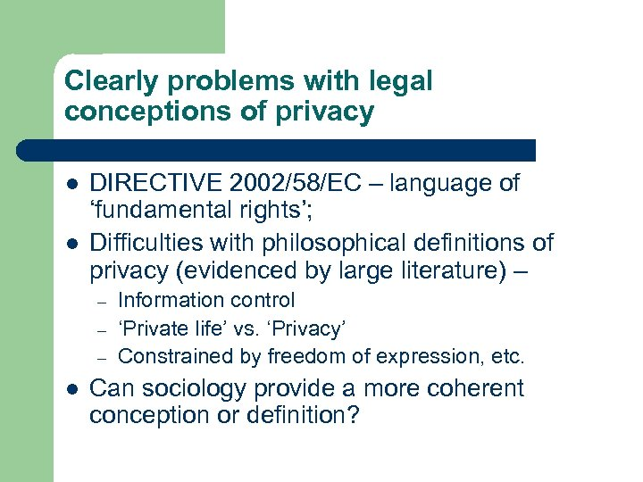 Clearly problems with legal conceptions of privacy l l DIRECTIVE 2002/58/EC – language of