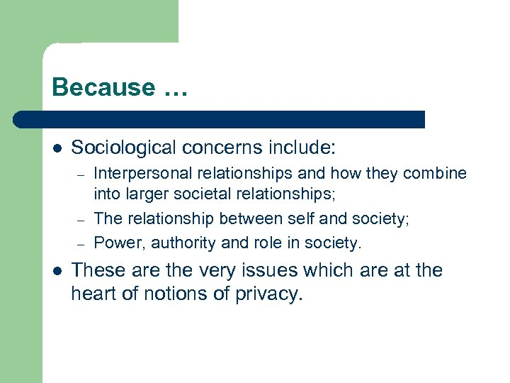 Because … l Sociological concerns include: – – – l Interpersonal relationships and how