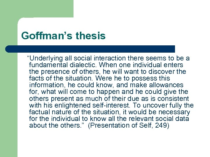 """Goffman's thesis """"Underlying all social interaction there seems to be a fundamental dialectic. When"""