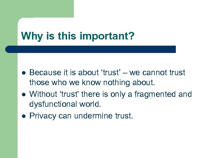 Why is this important? l l l Because it is about 'trust' – we