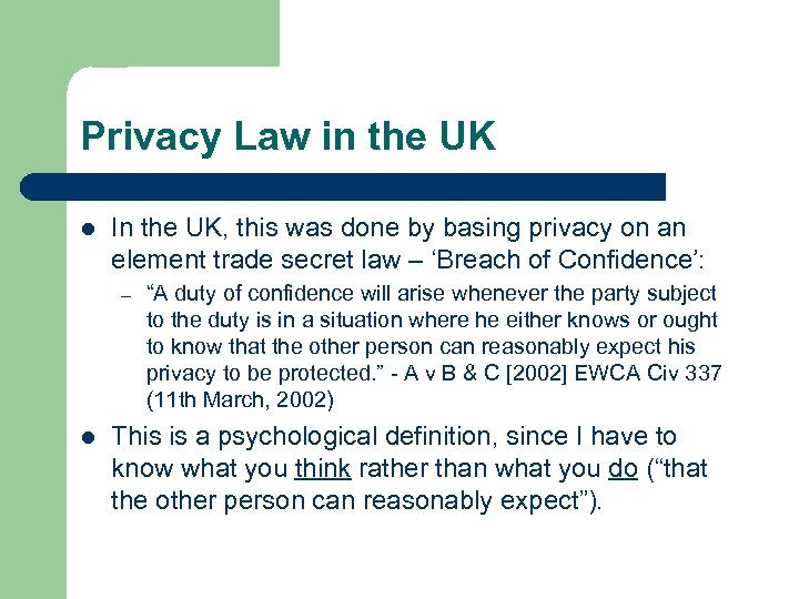 Privacy Law in the UK l In the UK, this was done by basing