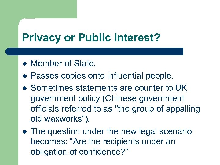 Privacy or Public Interest? l l Member of State. Passes copies onto influential people.