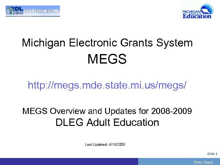 Michigan Electronic Grants System MEGS http: //megs. mde. state. mi. us/megs/ MEGS Overview and