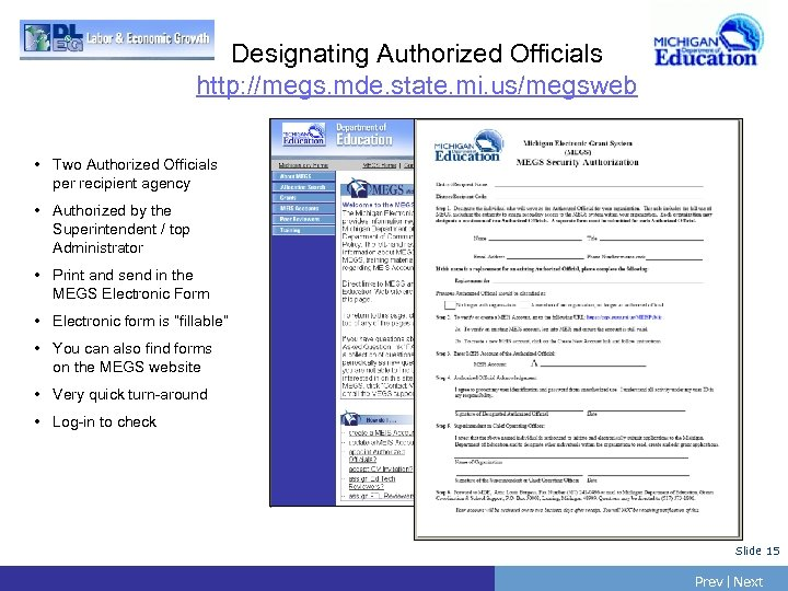 Designating Authorized Officials http: //megs. mde. state. mi. us/megsweb • Two Authorized Officials per