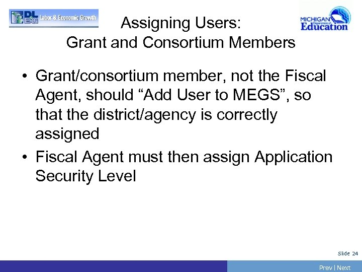 Assigning Users: Grant and Consortium Members • Grant/consortium member, not the Fiscal Agent, should