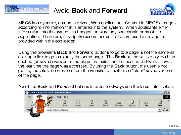 Avoid Back and Forward MEGS is a dynamic, database driven, Web application. Content in