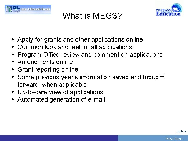 What is MEGS? • • • Apply for grants and other applications online Common