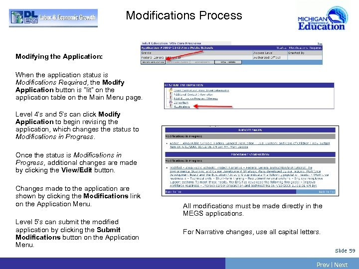 Modifications Process Modifying the Application: When the application status is Modifications Required, the Modify