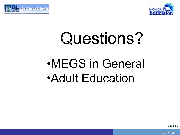 Questions? • MEGS in General • Adult Education Slide 68 Prev | Next