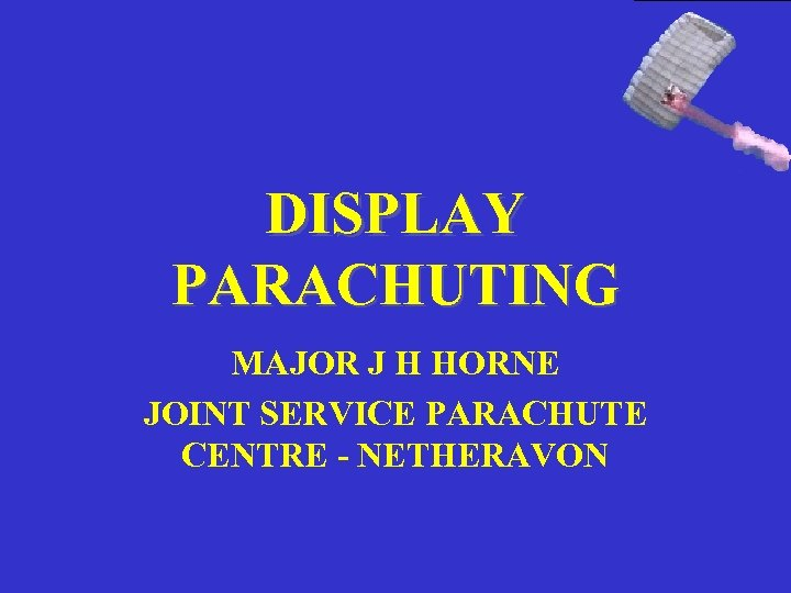 DISPLAY PARACHUTING MAJOR J H HORNE JOINT SERVICE PARACHUTE CENTRE - NETHERAVON