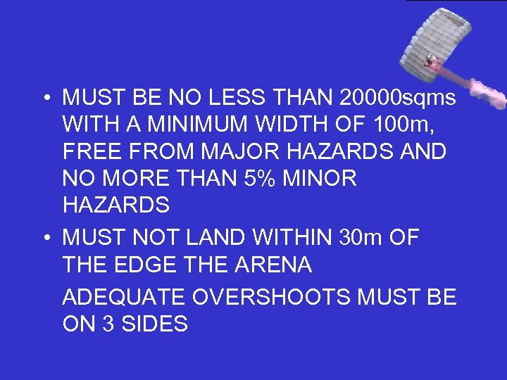 • MUST BE NO LESS THAN 20000 sqms WITH A MINIMUM WIDTH OF