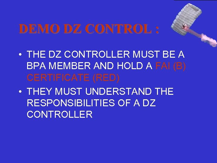 DEMO DZ CONTROL : • THE DZ CONTROLLER MUST BE A BPA MEMBER AND