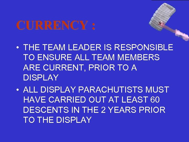 CURRENCY : • THE TEAM LEADER IS RESPONSIBLE TO ENSURE ALL TEAM MEMBERS ARE