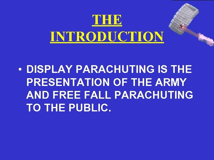 THE INTRODUCTION • DISPLAY PARACHUTING IS THE PRESENTATION OF THE ARMY AND FREE FALL