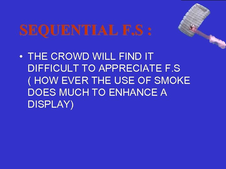 SEQUENTIAL F. S : • THE CROWD WILL FIND IT DIFFICULT TO APPRECIATE F.