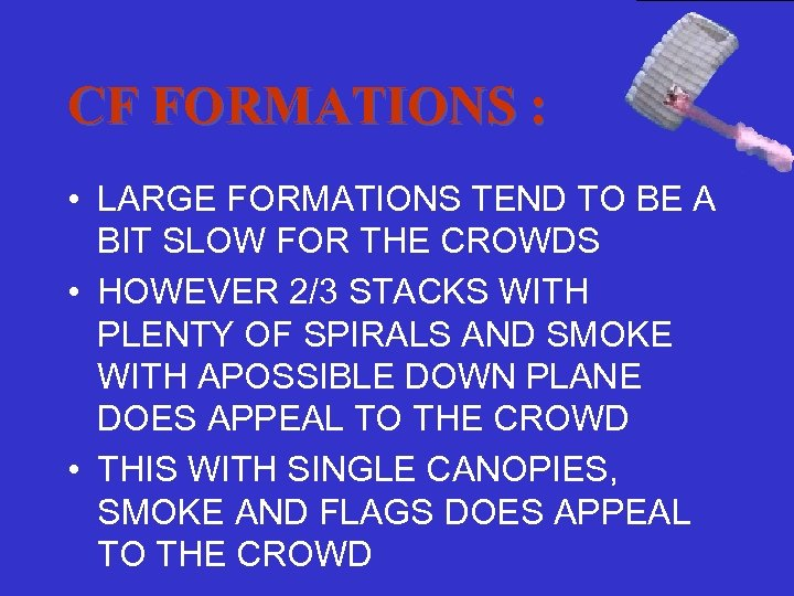 CF FORMATIONS : • LARGE FORMATIONS TEND TO BE A BIT SLOW FOR THE