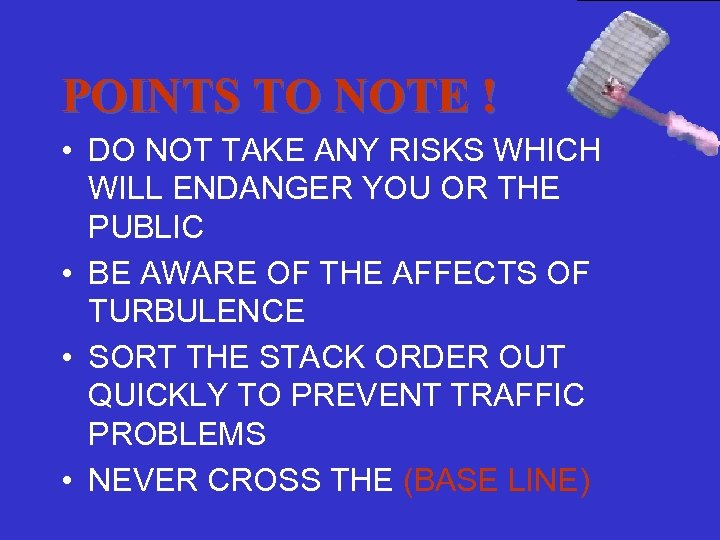 POINTS TO NOTE ! • DO NOT TAKE ANY RISKS WHICH WILL ENDANGER YOU