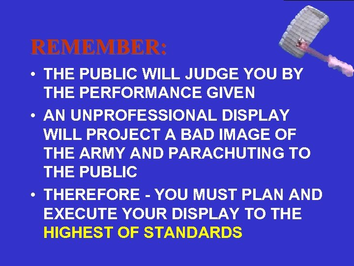 REMEMBER: • THE PUBLIC WILL JUDGE YOU BY THE PERFORMANCE GIVEN • AN UNPROFESSIONAL