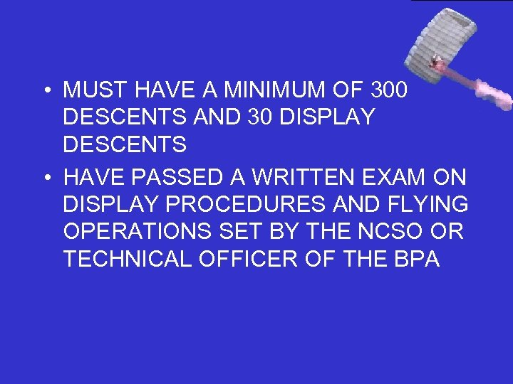 • MUST HAVE A MINIMUM OF 300 DESCENTS AND 30 DISPLAY DESCENTS •