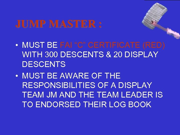 """JUMP MASTER : • MUST BE FAI """"C"""" CERTIFICATE (RED) WITH 300 DESCENTS &"""