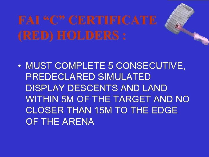 """FAI """"C"""" CERTIFICATE (RED) HOLDERS : • MUST COMPLETE 5 CONSECUTIVE, PREDECLARED SIMULATED DISPLAY"""