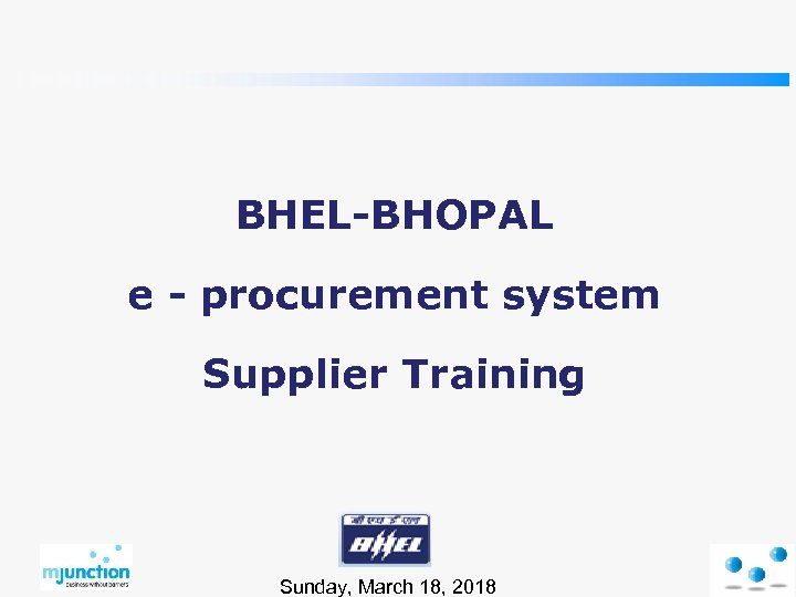 BHEL-BHOPAL e - procurement system Supplier Training Sunday, March 18, 2018