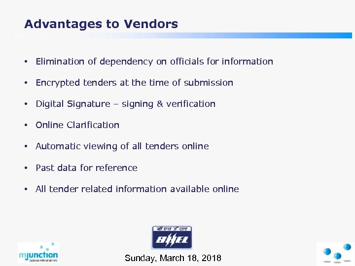 Advantages to Vendors • Elimination of dependency on officials for information • Encrypted tenders