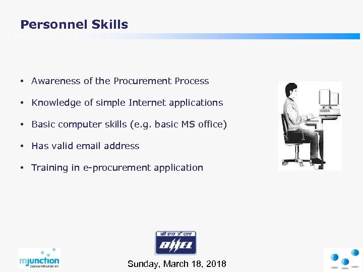 Personnel Skills • Awareness of the Procurement Process • Knowledge of simple Internet applications