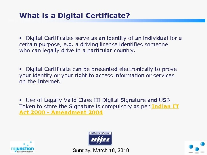 What is a Digital Certificate? • Digital Certificates serve as an identity of an