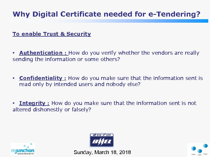 Why Digital Certificate needed for e-Tendering? To enable Trust & Security • Authentication :