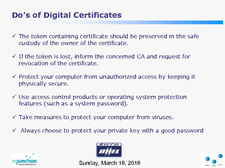 Do's of Digital Certificates ü The token containing certificate should be preserved in the